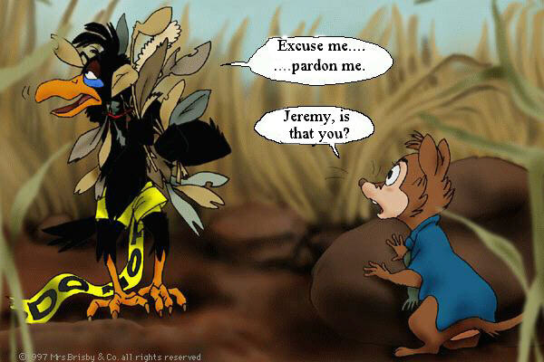 Jeremy, tangled in feathers and caution tape: Excuse me... Pardon me... - Mrs. Brisby: Jeremy, is that you?
