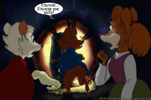 Mrs. Brisby, leaving the room: Excuse... excuse me, girls!